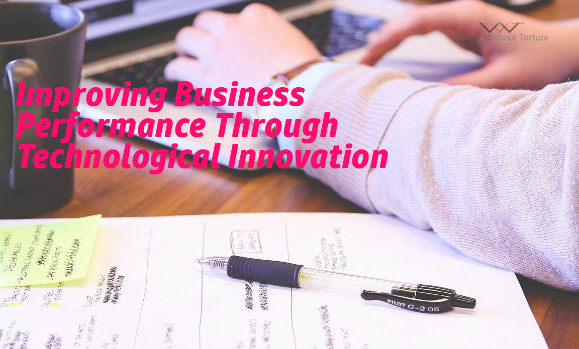 Improving Business Performance Through Technological Innovation